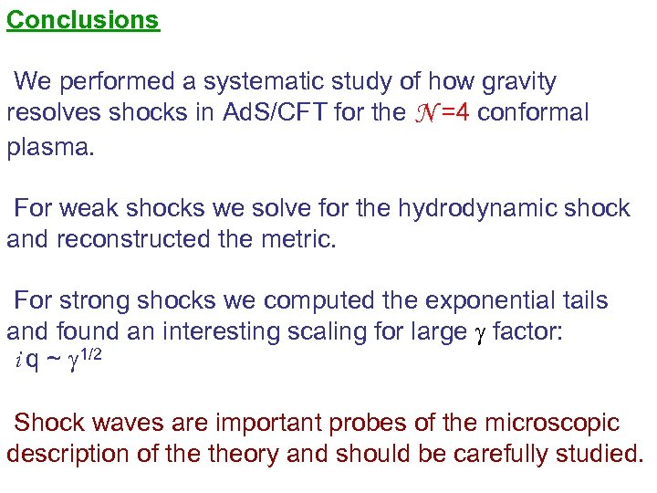Conclusions We performed a systematic study of how gravity resolves shocks in Ad. S/CFT