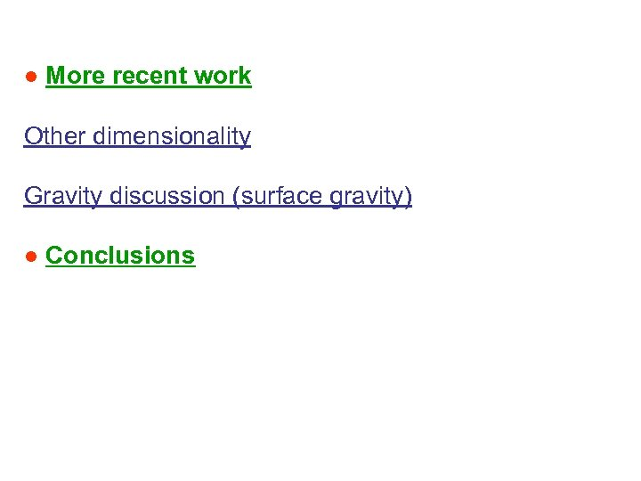 ● More recent work Other dimensionality Gravity discussion (surface gravity) ● Conclusions