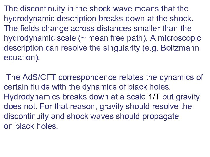 The discontinuity in the shock wave means that the hydrodynamic description breaks down at