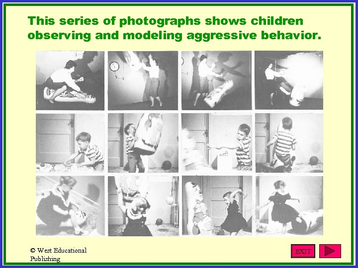 This series of photographs shows children observing and modeling aggressive behavior. © West Educational