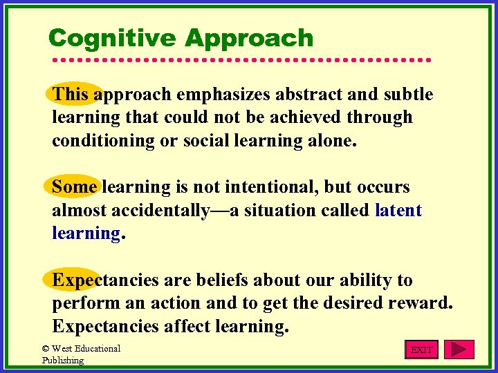 Cognitive Approach This approach emphasizes abstract and subtle learning that could not be achieved