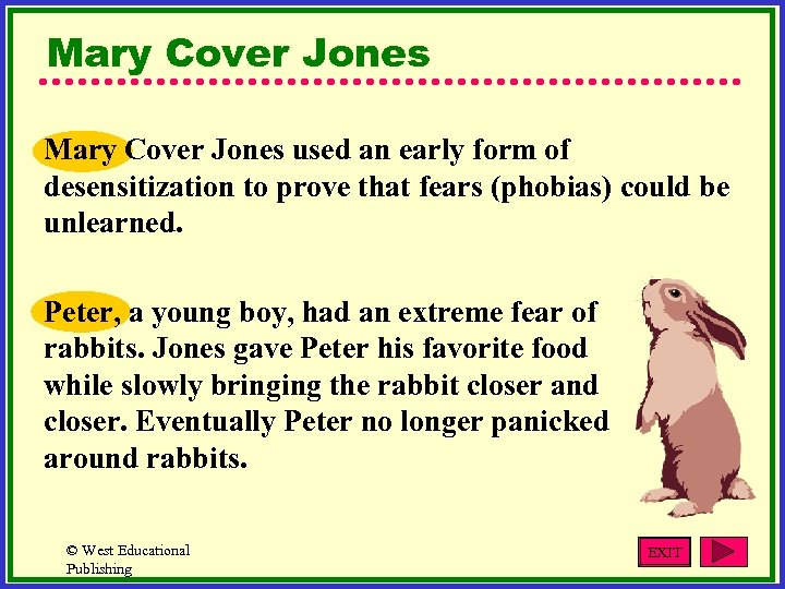 Mary Cover Jones used an early form of desensitization to prove that fears (phobias)
