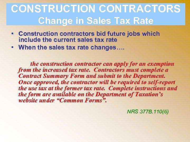 CONSTRUCTION CONTRACTORS Change in Sales Tax Rate • Construction contractors bid future jobs which