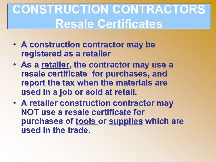 CONSTRUCTION CONTRACTORS Resale Certificates • A construction contractor may be registered as a retailer