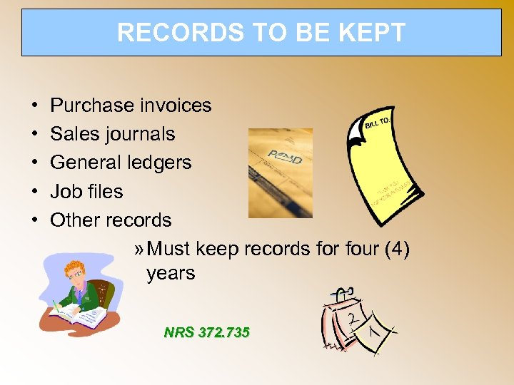 RECORDS TO BE KEPT • • • Purchase invoices Sales journals General ledgers Job