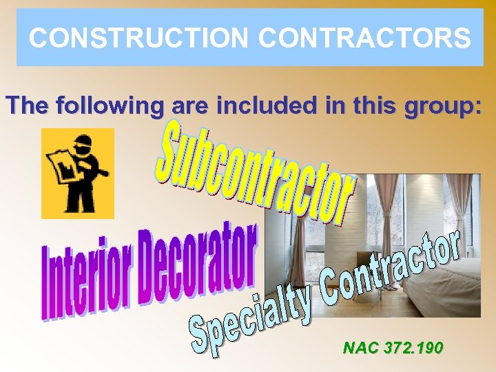 CONSTRUCTION CONTRACTORS The following are included in this group: NAC 372. 190