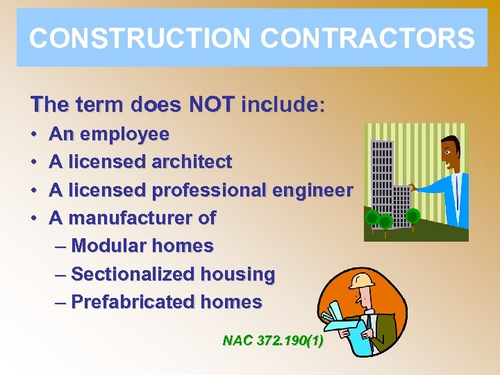 CONSTRUCTION CONTRACTORS The term does NOT include: • • An employee A licensed architect