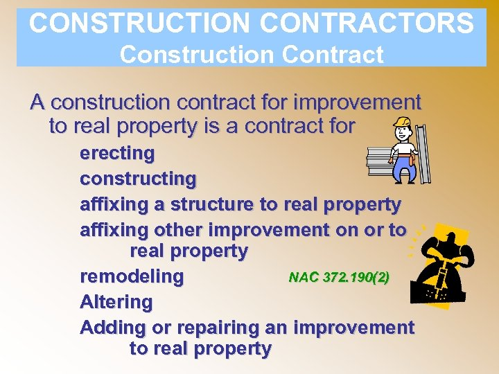 CONSTRUCTION CONTRACTORS Construction Contract A construction contract for improvement to real property is a