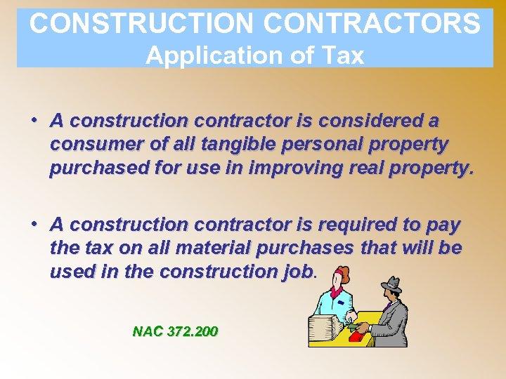 CONSTRUCTION CONTRACTORS Application of Tax • A construction contractor is considered a consumer of