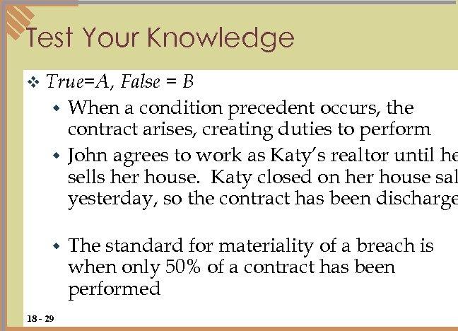 Test Your Knowledge v True=A, False = B w When a condition precedent occurs,