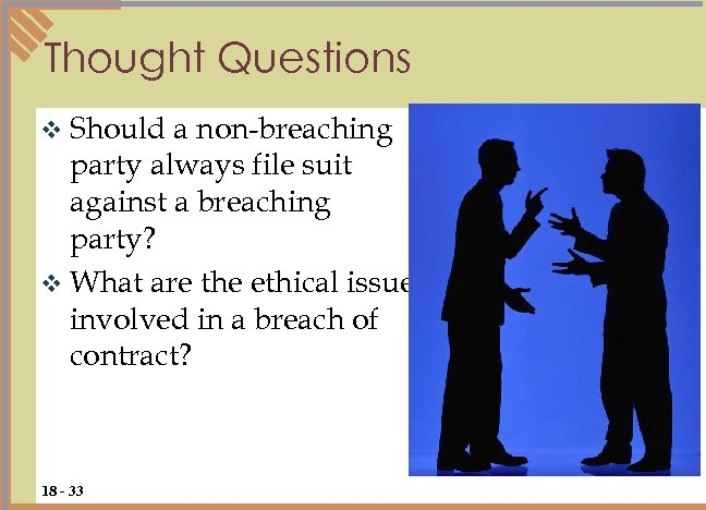 Thought Questions v Should a non-breaching party always file suit against a breaching party?