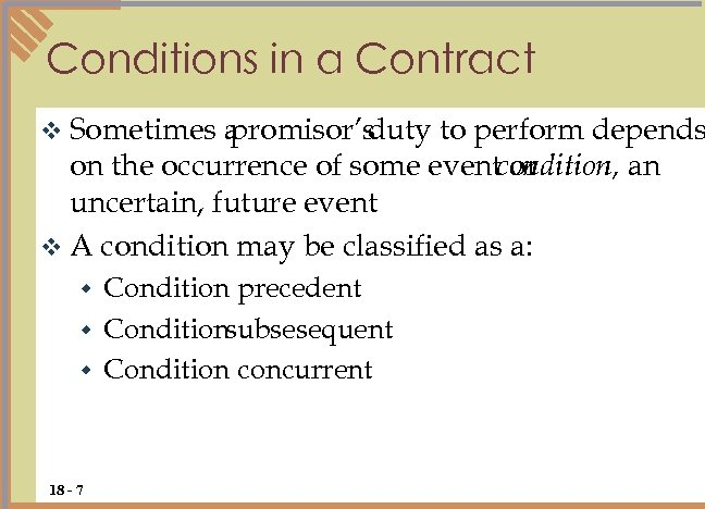 Conditions in a Contract v Sometimes a promisor's duty to perform depends on the