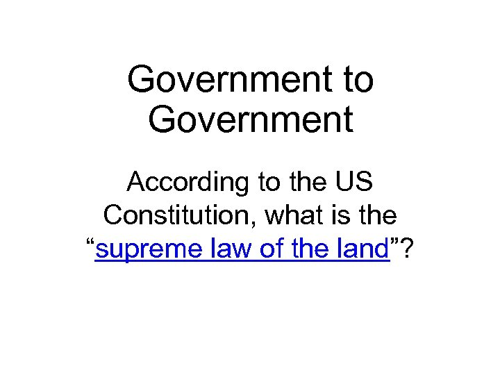 "Government to Government According to the US Constitution, what is the ""supreme law of"