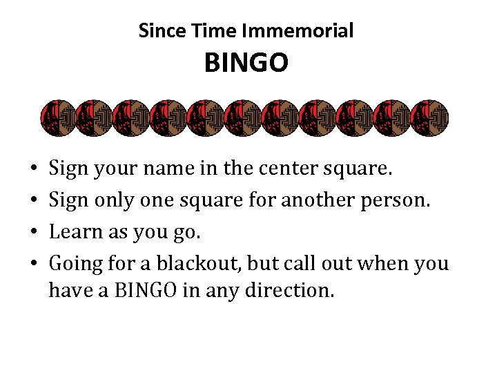Since Time Immemorial BINGO • • Sign your name in the center square. Sign