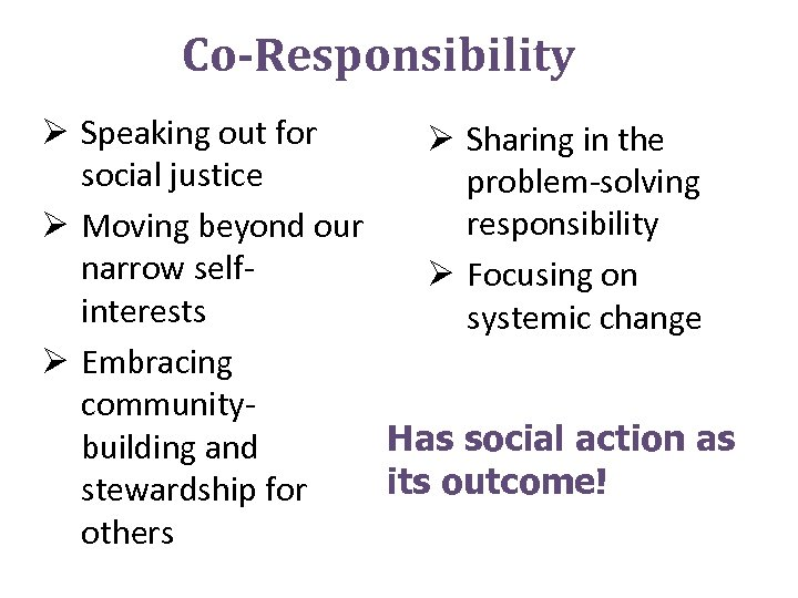Co-Responsibility Ø Speaking out for Ø Sharing in the social justice problem-solving responsibility Ø