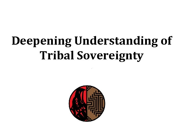Deepening Understanding of Tribal Sovereignty