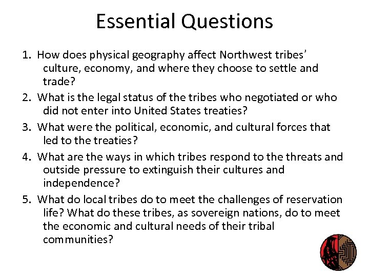 Essential Questions 1. How does physical geography affect Northwest tribes' culture, economy, and where