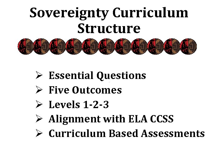 Sovereignty Curriculum Structure Ø Ø Ø Essential Questions Five Outcomes Levels 1 -2 -3
