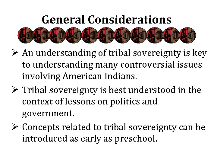 General Considerations Ø An understanding of tribal sovereignty is key to understanding many controversial