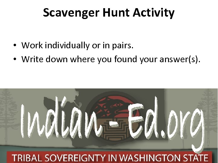 Scavenger Hunt Activity • Work individually or in pairs. • Write down where you