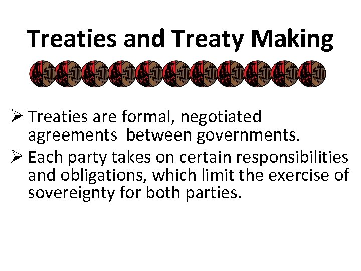 Treaties and Treaty Making Ø Treaties are formal, negotiated agreements between governments. Ø Each