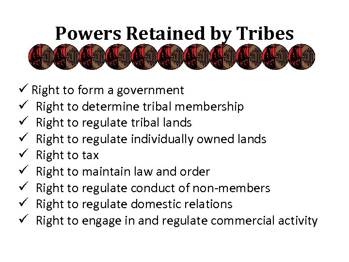 Powers Retained by Tribes ü Right to form a government ü Right to determine