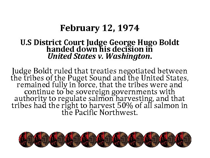 February 12, 1974 U. S District Court Judge George Hugo Boldt handed down his