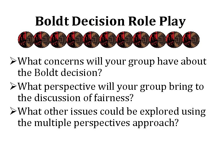Boldt Decision Role Play ØWhat concerns will your group have about the Boldt decision?