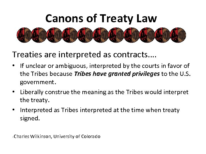 Canons of Treaty Law Treaties are interpreted as contracts…. • If unclear or ambiguous,