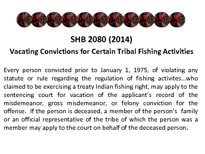 SHB 2080 (2014) Vacating Convictions for Certain Tribal Fishing Activities Every person convicted prior