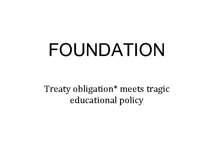 FOUNDATION Treaty obligation* meets tragic educational policy