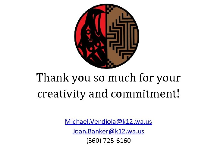 Thank you so much for your creativity and commitment! Michael. Vendiola@k 12. wa. us