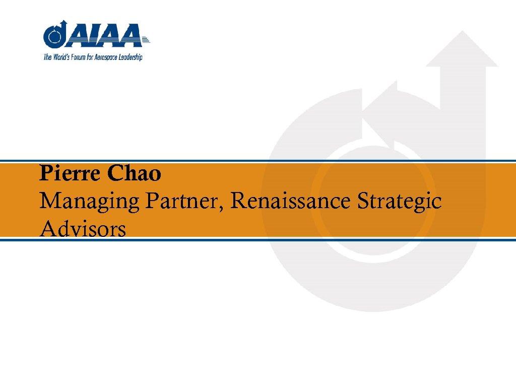 Pierre Chao Managing Partner, Renaissance Strategic Advisors