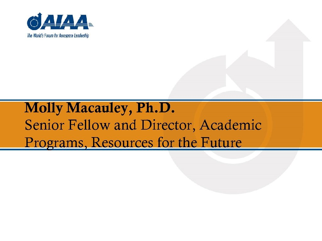 Molly Macauley, Ph. D. Senior Fellow and Director, Academic Programs, Resources for the Future