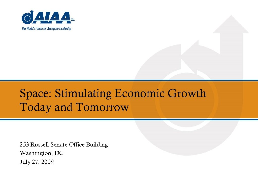 Space: Stimulating Economic Growth Today and Tomorrow 253 Russell Senate Office Building Washington, DC