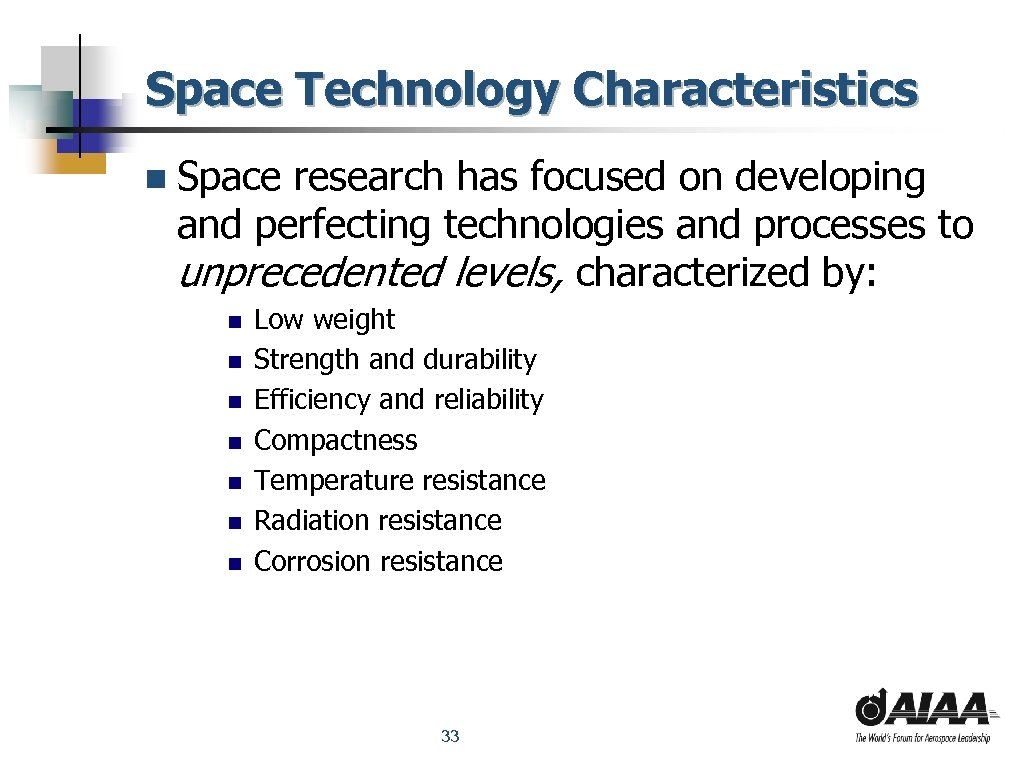 Space Technology Characteristics n Space research has focused on developing and perfecting technologies and