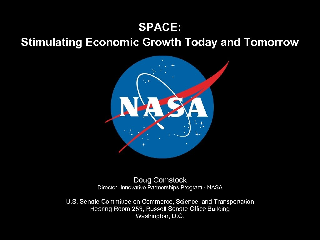 SPACE: Stimulating Economic Growth Today and Tomorrow Doug Comstock Director, Innovative Partnerships Program -