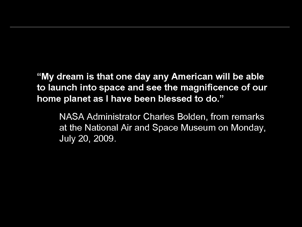 """""""My dream is that one day any American will be able to launch into"""