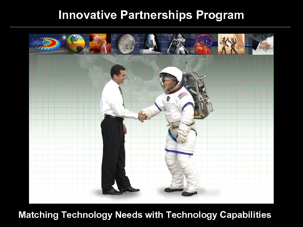Innovative Partnerships Program Matching Technology Needs with Technology Capabilities