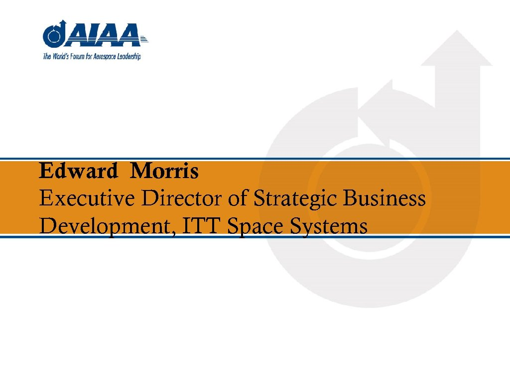 Edward Morris Executive Director of Strategic Business Development, ITT Space Systems
