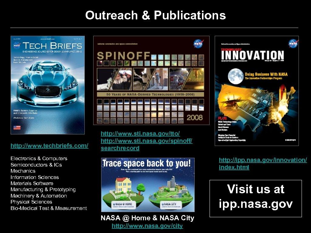 Outreach & Publications http: //www. techbriefs. com/ http: //www. sti. nasa. gov/tto/ http: //www.