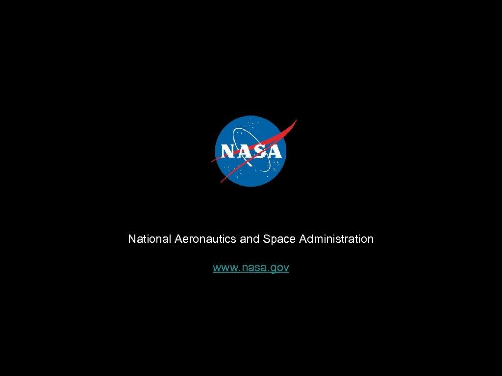 National Aeronautics and Space Administration www. nasa. gov