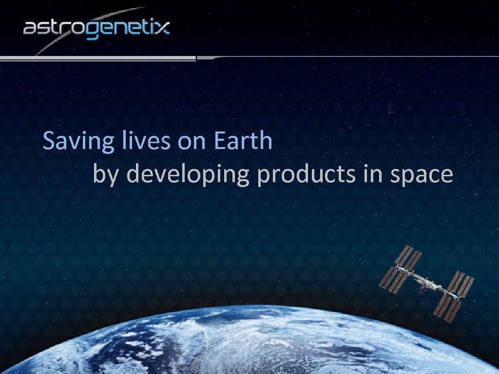 Saving lives on Earth by developing products in space