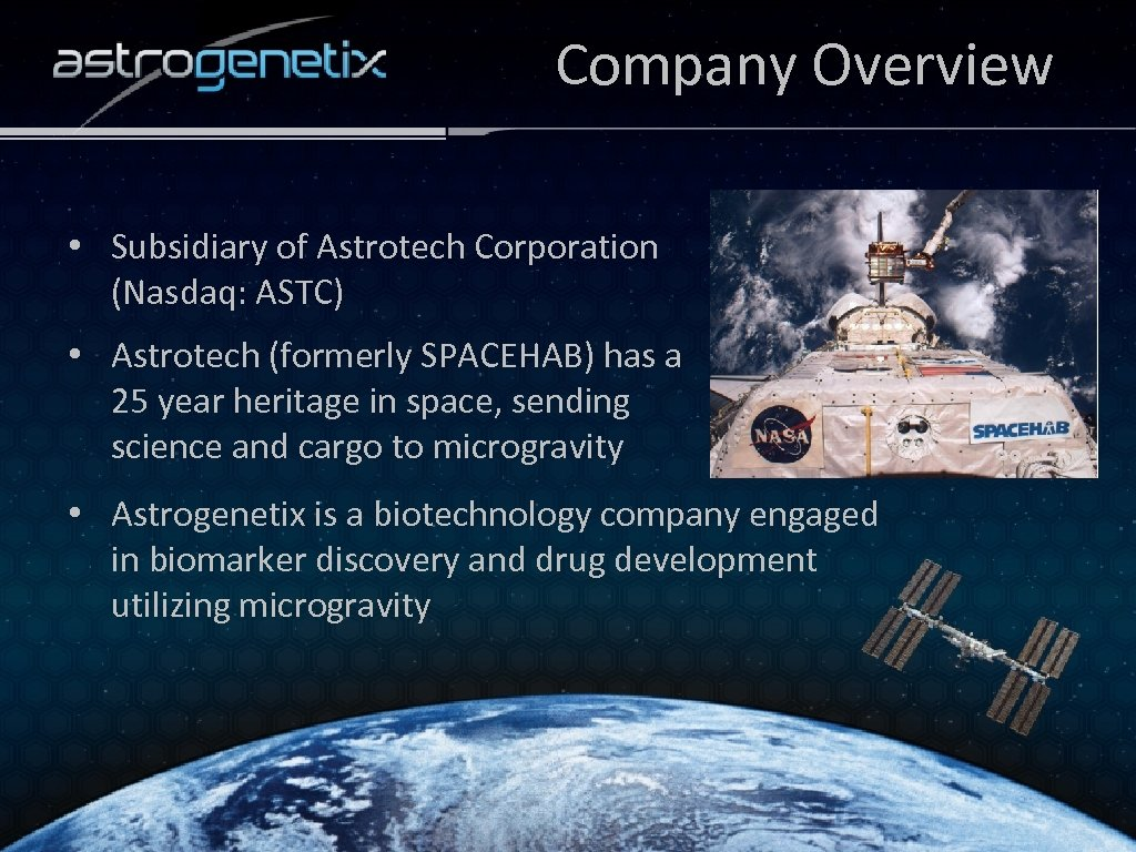 Company Overview • Subsidiary of Astrotech Corporation (Nasdaq: ASTC) • Astrotech (formerly SPACEHAB) has