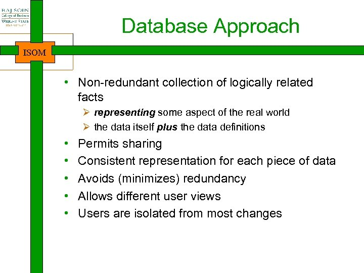 Database Approach ISOM • Non-redundant collection of logically related facts Ø representing some aspect