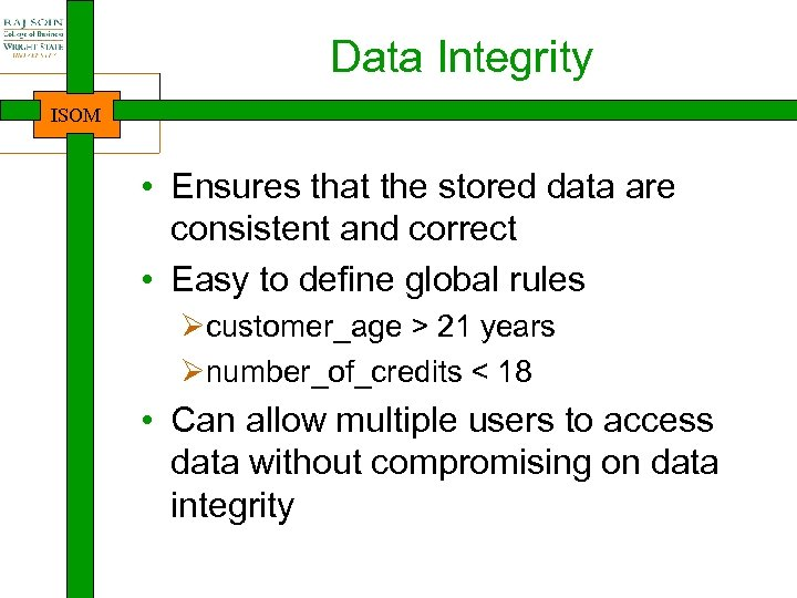 Data Integrity ISOM • Ensures that the stored data are consistent and correct •