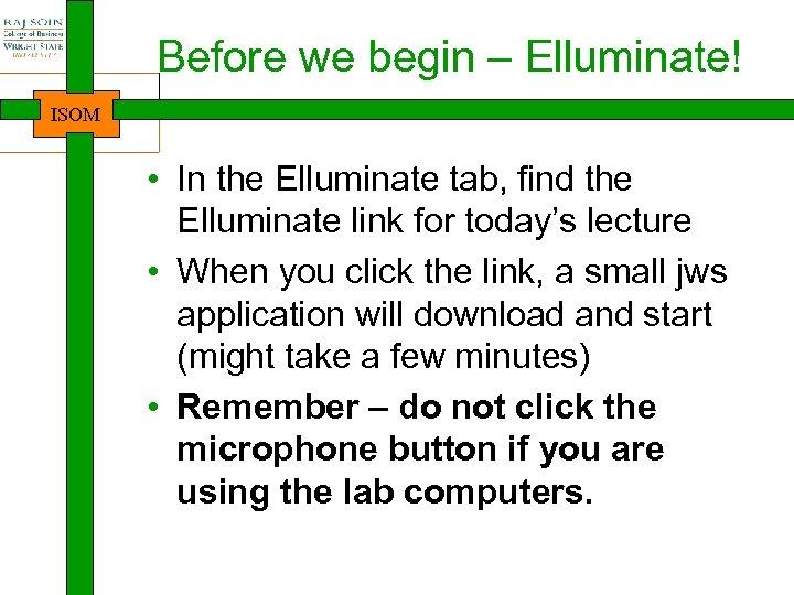 Before we begin – Elluminate! ISOM • In the Elluminate tab, find the Elluminate