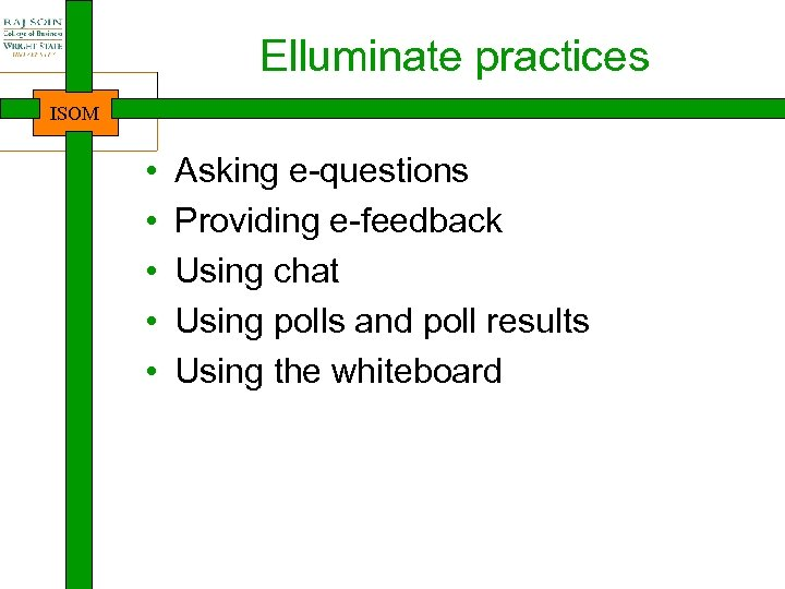 Elluminate practices ISOM • • • Asking e-questions Providing e-feedback Using chat Using polls