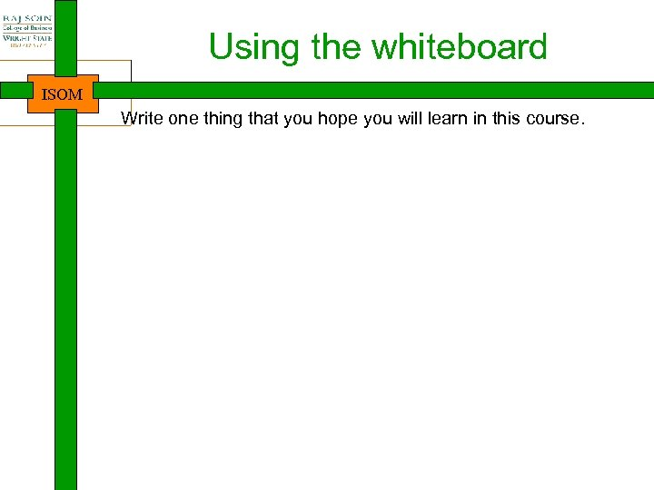 Using the whiteboard ISOM Write one thing that you hope you will learn in