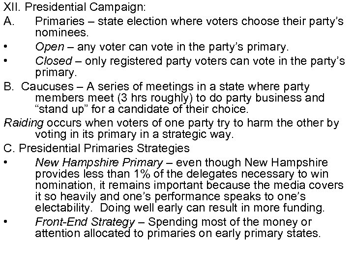 XII. Presidential Campaign: A. Primaries – state election where voters choose their party's nominees.